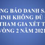 THÔNG BÁO DANH SÁCH THÍ SINH KHÔNG ĐỦ ĐIỀU KIỆN THAM GIA XÉT TUYỂN VÒNG 2 NĂM 2021