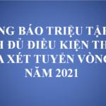 THÔNG BÁO TRIỆU TẬP THÍ SINH ĐỦ ĐIỀU KIỆN THAM GIA XÉT TUYỂN VÒNG 2 NĂM 2021